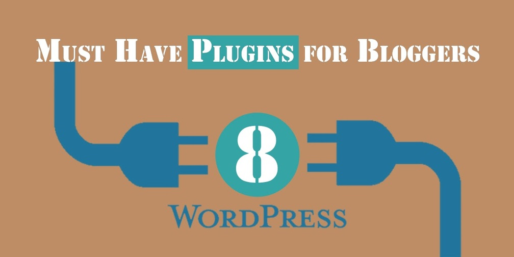 8 must have wordpress plugins for bloggers