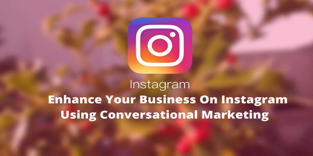 enhance-your-business-on-instagram-using-conversational-marketing