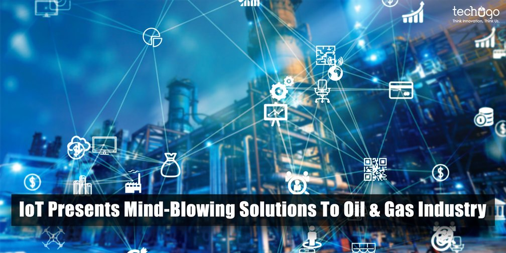 iot presents mindblowing solutions to oil & gas industry