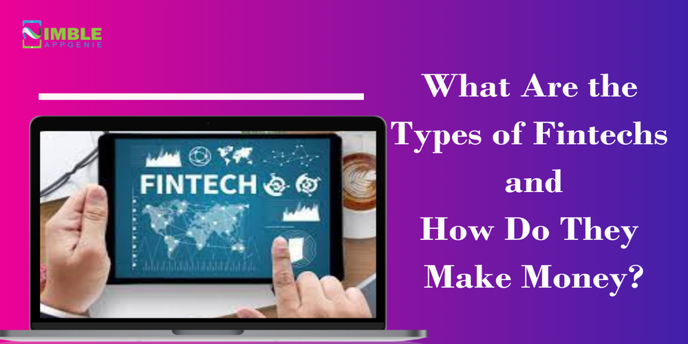what are the types of fintechs and how do they make money